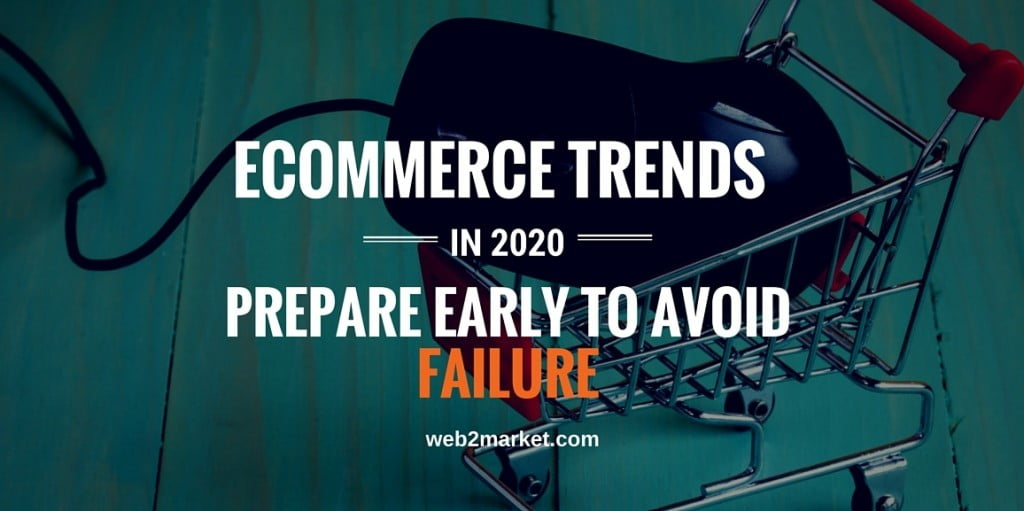 ecommerce-trends-in-2020-prepare-early-avoid-failure